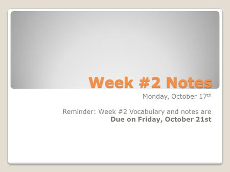 Week #2 Notes Monday, October 17 th Reminder: Week #2 Vocabulary and notes are Due on Friday, October 21st.