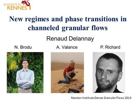 New regimes and phase transitions in channeled granular flows Renaud Delannay P. RichardA. ValanceN. Brodu Newton Institute Dense Granular Flows 2013.