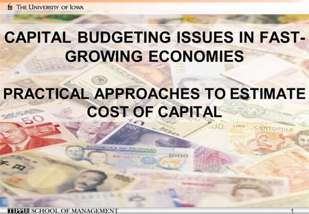 1 CAPITAL BUDGETING ISSUES IN FAST- GROWING ECONOMIES PRACTICAL APPROACHES TO ESTIMATE COST OF CAPITAL.