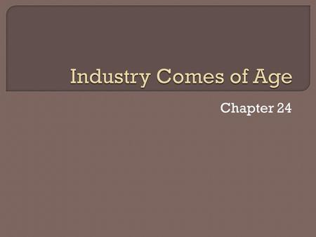 Chapter 24.  Explosion of new inventions  Abundance of natural resources  Availability of labor and demand for products.