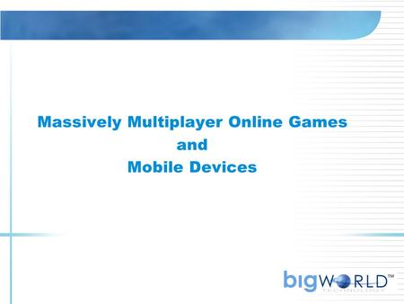 Massively Multiplayer Online Games and Mobile Devices.