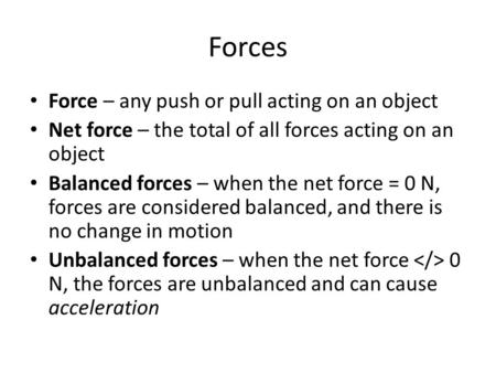 Forces Force – any push or pull acting on an object
