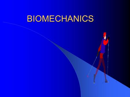 BIOMECHANICS.