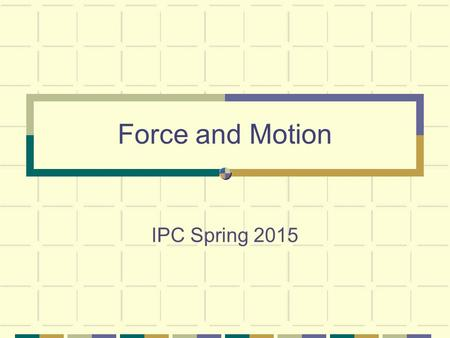 Force and Motion IPC Spring 2015. Force and Motion 1. Define Force. FORCE - a push or a pull 2. Distinguish between balanced and unbalanced forces. When.