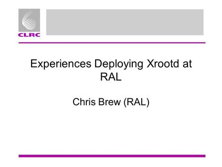 Experiences Deploying Xrootd at RAL Chris Brew (RAL)