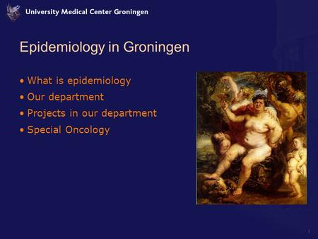 1 Epidemiology in Groningen What is epidemiology Our department Projects in our department Special Oncology.