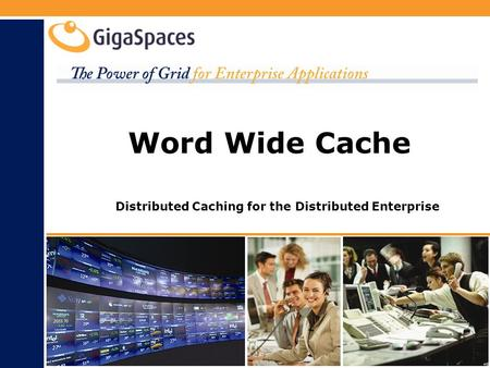 Word Wide Cache Distributed Caching for the Distributed Enterprise.