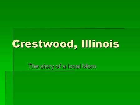 Crestwood, Illinois The story of a local Mom. Crestwood, Illinois Crestwood, IllinoisLocation.