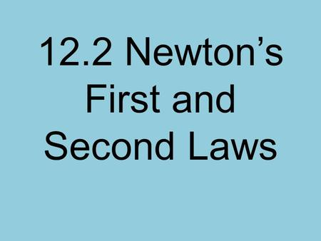 12.2 Newton's First and Second Laws