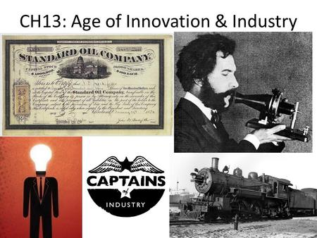CH13: Age of Innovation & Industry. Bell Ringer What is the difference between the 1 st & 2 nd industrial revolution? How did the Bessemer Press turn.