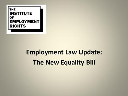 Employment Law Update: The New Equality Bill. Positive Action and Harassment Jackie Lane University of Huddersfield.