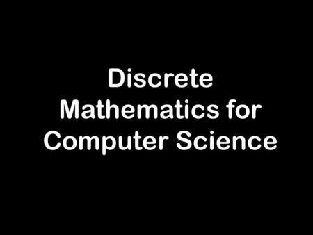 Discrete Mathematics for Computer Science. Bits of Wisdom on Solving Problems, Writing Proofs, and Enjoying the Pain: How to Succeed in This Class.