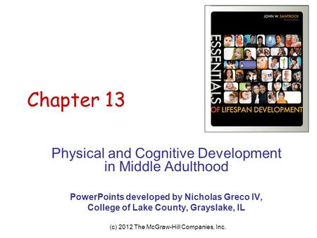 (c) 2012 The McGraw-Hill Companies, Inc. Chapter 13 Physical and Cognitive Development in Middle Adulthood PowerPoints developed by Nicholas Greco IV,
