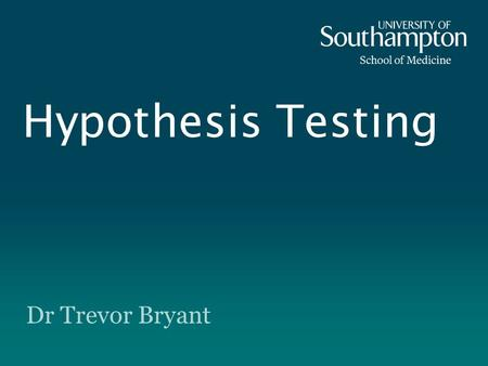 Hypothesis Testing Dr Trevor Bryant. Learning Outcomes Following this session you should be able to: Understand the concept and general procedure of hypothesis.