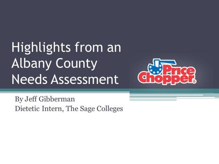 Highlights from an Albany County Needs Assessment By Jeff Gibberman Dietetic Intern, The Sage Colleges.