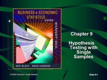 © 2002 Thomson / South-Western Slide 9-1 Chapter 9 Hypothesis Testing with Single Samples.