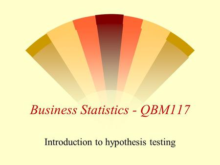 Business Statistics - QBM117 Introduction to hypothesis testing.