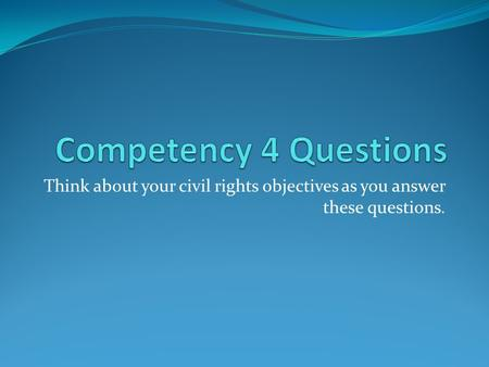 Think about your civil rights objectives as you answer these questions.