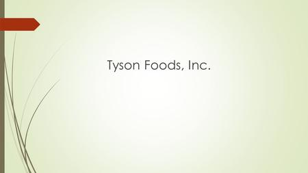 Tyson Foods, Inc.. Tyson Foods Tyson Foods, Inc. is an American multinational corporation based in Springdale, Arkansas, that operates in the food industry.