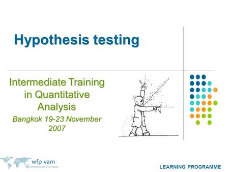 LEARNING PROGRAMME Hypothesis testing Intermediate Training in Quantitative Analysis Bangkok 19-23 November 2007.