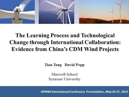 The Learning Process and Technological Change through International Collaboration: Evidence from China's CDM Wind Projects Tian Tang David Popp Maxwell.