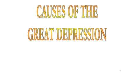 CAUSES OF THE GREAT DEPRESSION.