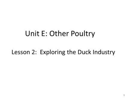 Unit E: Other Poultry Lesson 2: Exploring the Duck Industry 1 1.