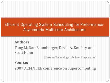 Authors: Tong Li, Dan Baumberger, David A. Koufaty, and Scott Hahn [Systems Technology Lab, Intel Corporation] Source: 2007 ACM/IEEE conference on Supercomputing.