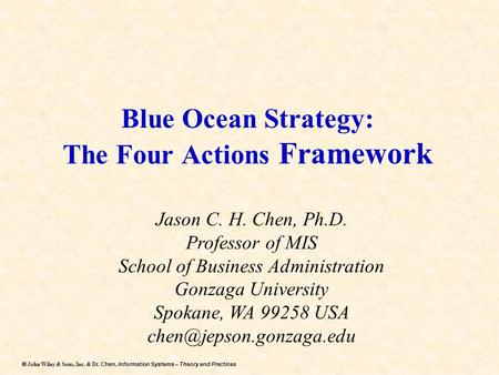 Dr. Chen, Information Systems – Theory and Practices  John Wiley & Sons, Inc. & Dr. Chen, Information Systems – Theory and Practices Blue Ocean Strategy: