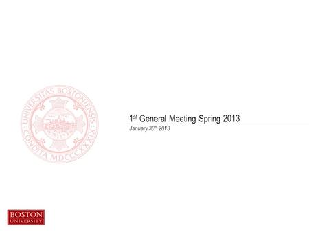 January 30 th 2013 1 st General Meeting Spring 2013.