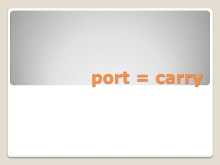 Port = carry. deport To carry or send away from a country; to banish The man was deported after his prison trial was over.