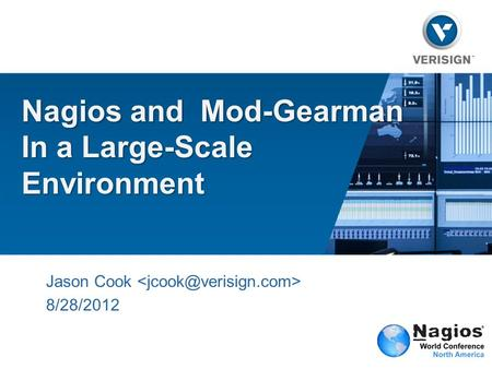 Nagios and Mod-Gearman In a Large-Scale Environment Jason Cook 8/28/2012.