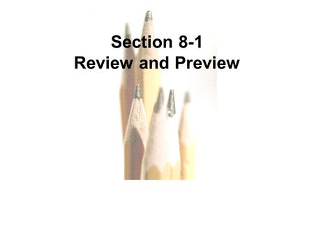 Copyright © 2010, 2007, 2004 Pearson Education, Inc. All Rights Reserved. 8.1 - 1 Section 8-1 Review and Preview.