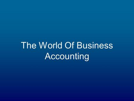 The World Of Business Accounting. The Four Levels of Accounting Public –CPA Firms Private –Any Commercial Businesses Government –Financial Law Departments.