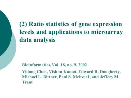 (2) Ratio statistics of gene expression levels and applications to microarray data analysis Bioinformatics, Vol. 18, no. 9, 2002 Yidong Chen, Vishnu Kamat,