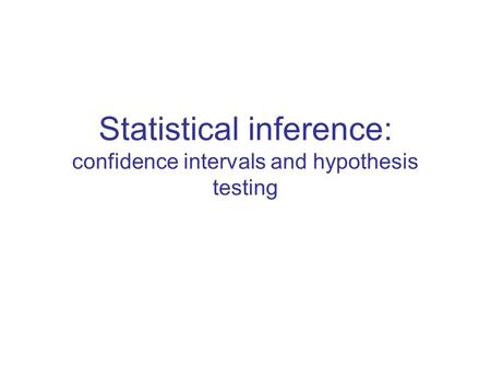 Statistical inference: confidence intervals and hypothesis testing.