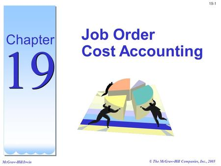McGraw-Hill/Irwin © The McGraw-Hill Companies, Inc., 2005 19-1 Job Order Cost Accounting Chapter 19.