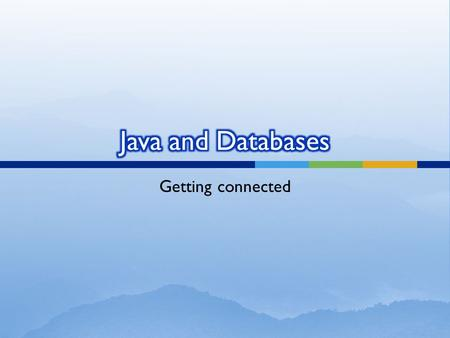 Getting connected.  Java application calls the JDBC library.  JDBC loads a driver which talks to the database.  We can change database engines without.