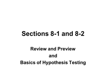 Sections 8-1 and 8-2 Review and Preview and Basics of Hypothesis Testing.