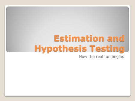 Estimation and Hypothesis Testing Now the real fun begins.