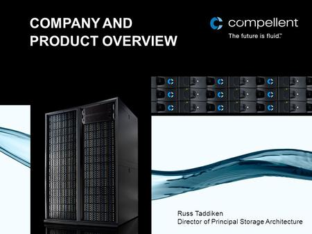 COMPANY AND PRODUCT OVERVIEW Russ Taddiken Director of Principal Storage Architecture.