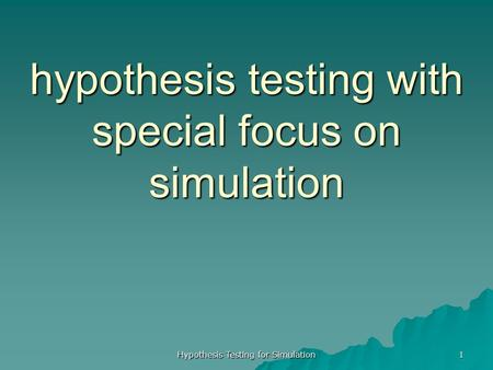 Hypothesis Testing for Simulation 1 hypothesis testing with special focus on simulation.