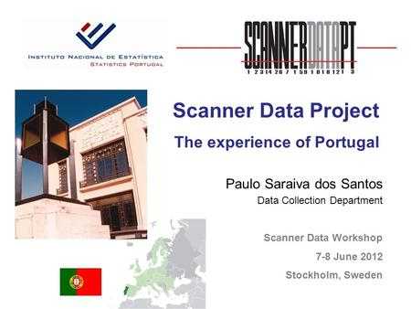 Paulo Saraiva dos Santos Data Collection Department « Scanner Data Workshop 7-8 June 2012 Stockholm, Sweden Scanner Data Project The experience of Portugal.