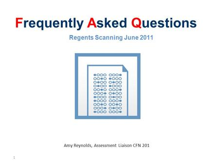 1 Frequently Asked Questions Amy Reynolds, Assessment Liaison CFN 201 Regents Scanning June 2011.