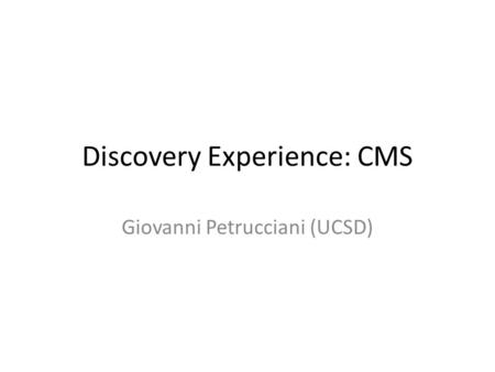 Discovery Experience: CMS Giovanni Petrucciani (UCSD)