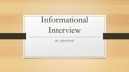 Informational Interview By: Aaliyah Goff. Business Darren Kataja- Senior at the Kenan-Flagler Business School Bill Kingdon- Student in the Masters of.