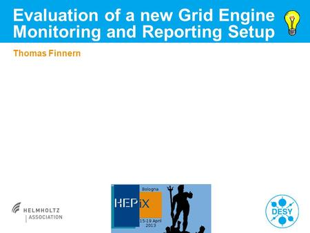 Thomas Finnern Evaluation of a new Grid Engine Monitoring and Reporting Setup.