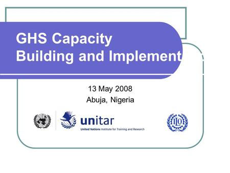 GHS Capacity Building and Implementation 13 May 2008 Abuja, Nigeria.