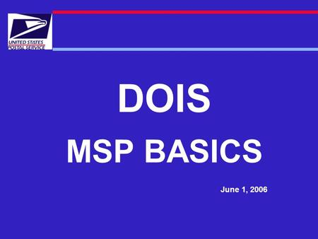 DOIS MSP BASICS June 1, 2006. MSP BASICS MSP BASE DATA WHERE DOES IT COME FROM?