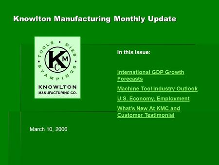 Knowlton Manufacturing Monthly Update In this Issue: International GDP Growth Forecasts Machine Tool Industry Outlook U.S. Economy, Employment What's New.